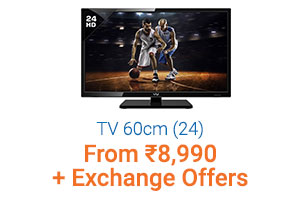 60cm (24) & Below Starting Rs.8,990 + Exchange any old TV and upgrade to an LED